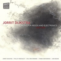 Jorrit Djikstra: Music for Reeds and Electronics :: Driff (2014)