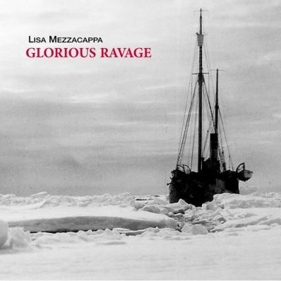 Lisa Mezzacappa: Glorious Ravage (2017) New W...
