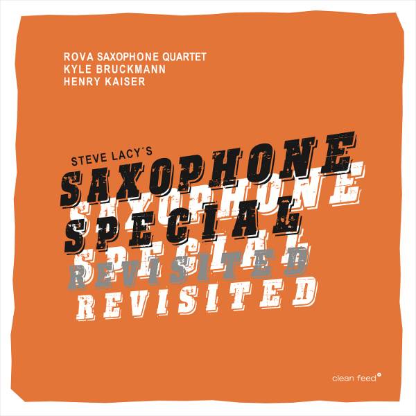 Rova | Bruckmann | Kaiser: Saxophone Special Revisited (2017) Clean Feed