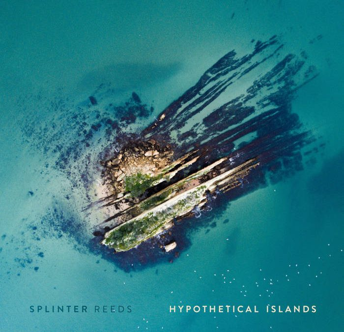 Splinter Reeds: Hypothetical Islands (2019) New Focus