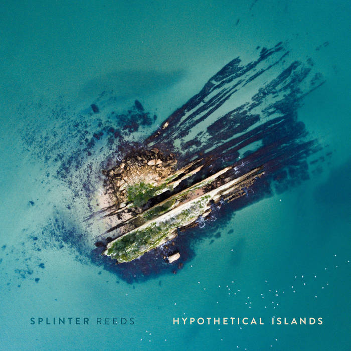 Splinter Reeds: Hypothetical Islands (2019) N...